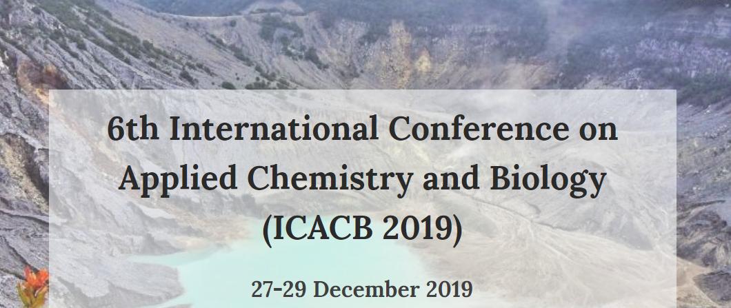 6th International Conference on Applied Chemistry and Biology (ICACB 2019) - Jl. Dr. Djunjunan No.22, Sukabungah, Sukajadi, Kota Bandung, Jawa Barat 40162, Indonesia